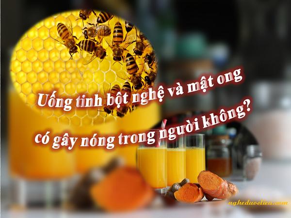 uống tinh bột nghệvàng mật ong có bị nóng không?